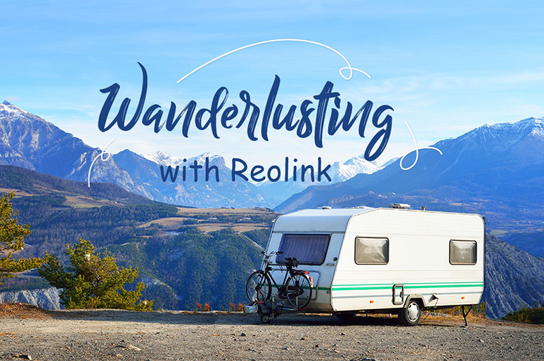 Wanderlusting with Reolink